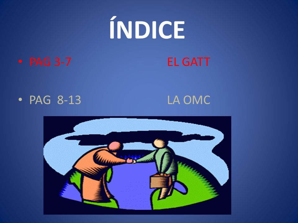 ÍNDICE PAG 3-7 EL GATT PAG 8-13 LA OMC