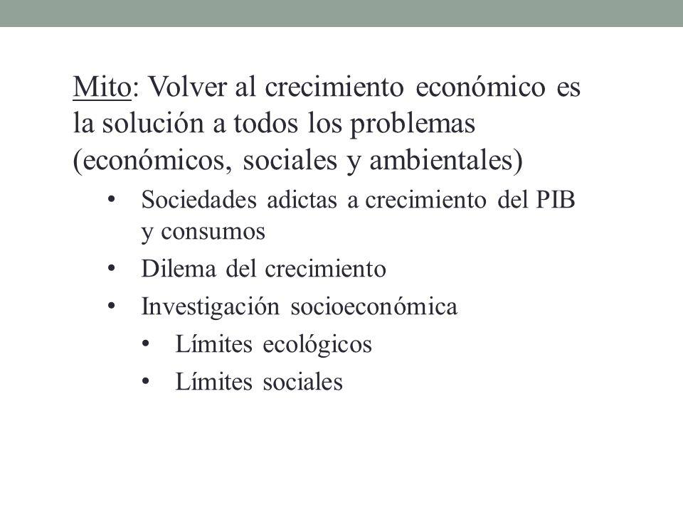 Mito: Volver al crecimiento económico es la solución a todos los problemas (económicos, sociales y ambientales)