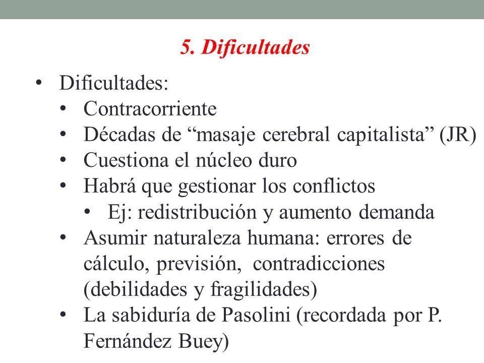 5. Dificultades Dificultades: Contracorriente. Décadas de masaje cerebral capitalista (JR) Cuestiona el núcleo duro.