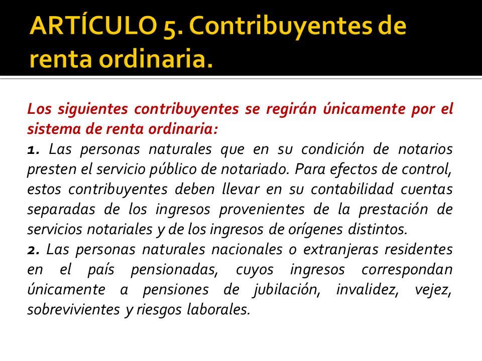 ARTÍCULO 5. Contribuyentes de renta ordinaria.
