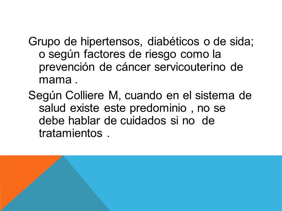 Grupo de hipertensos, diabéticos o de sida; o según factores de riesgo como la prevención de cáncer servicouterino de mama .