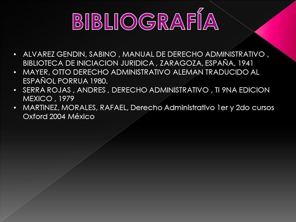 BIBLIOGRAFÍAALVAREZ GENDIN, SABINO , MANUAL DE DERECHO ADMINISTRATIVO , BIBLIOTECA DE INICIACION JURIDICA , ZARAGOZA, ESPAÑA, 1941.