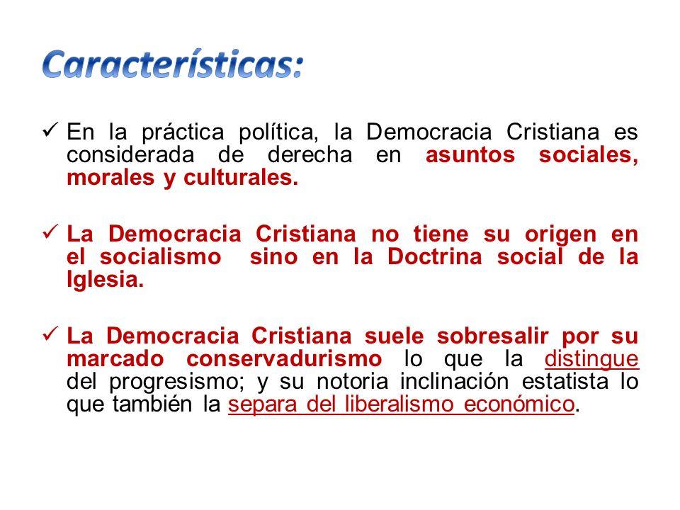 Características: En la práctica política, la Democracia Cristiana es considerada de derecha en asuntos sociales, morales y culturales.