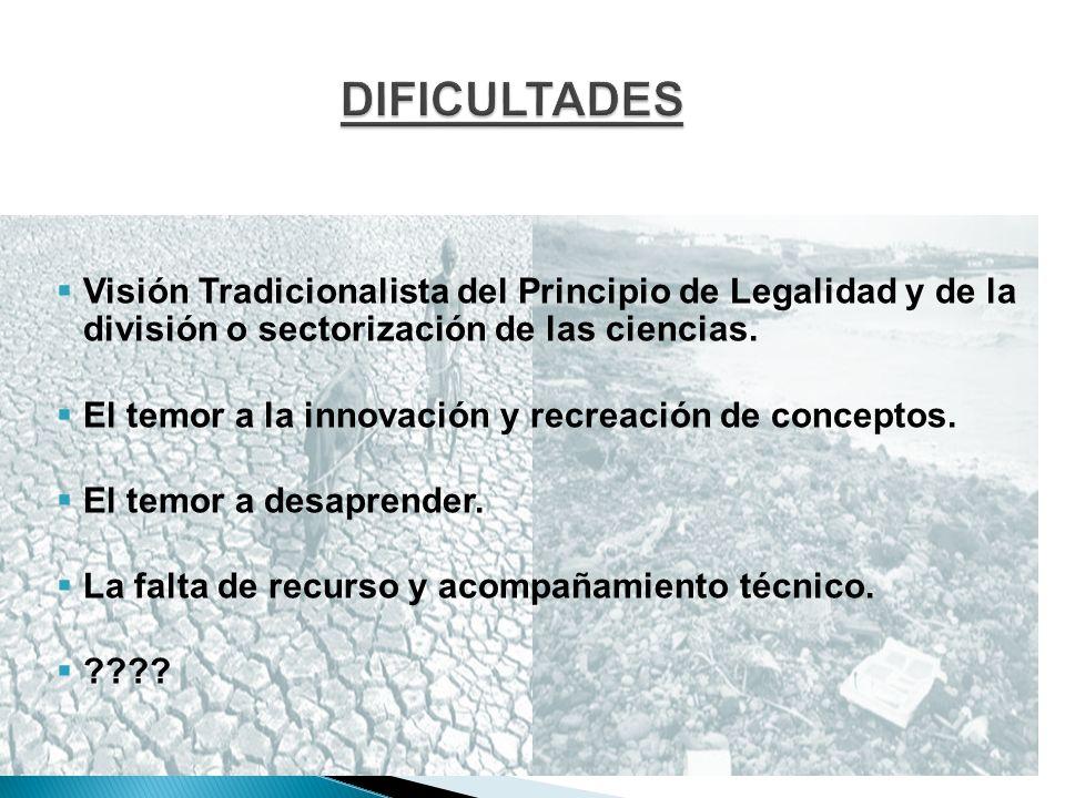 DIFICULTADES Visión Tradicionalista del Principio de Legalidad y de la división o sectorización de las ciencias.