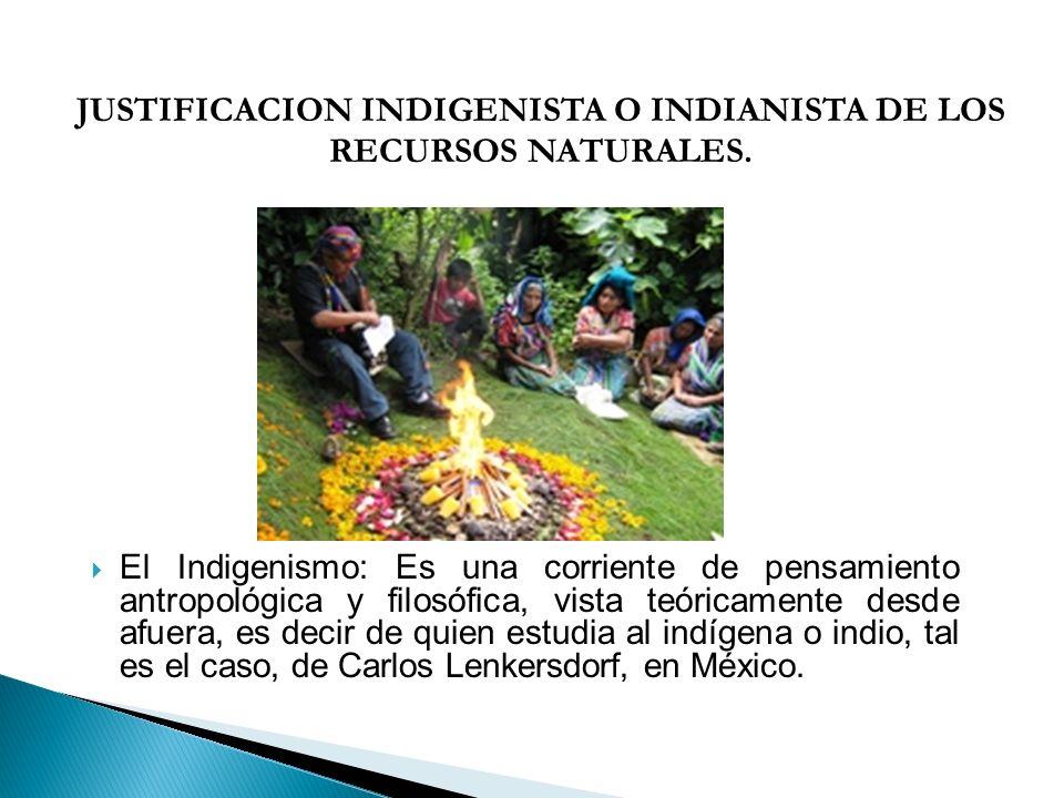 JUSTIFICACION INDIGENISTA O INDIANISTA DE LOS RECURSOS NATURALES.