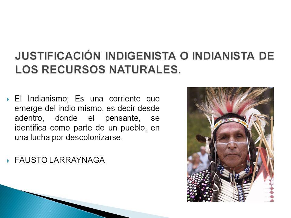 JUSTIFICACIÓN INDIGENISTA O INDIANISTA DE LOS RECURSOS NATURALES.