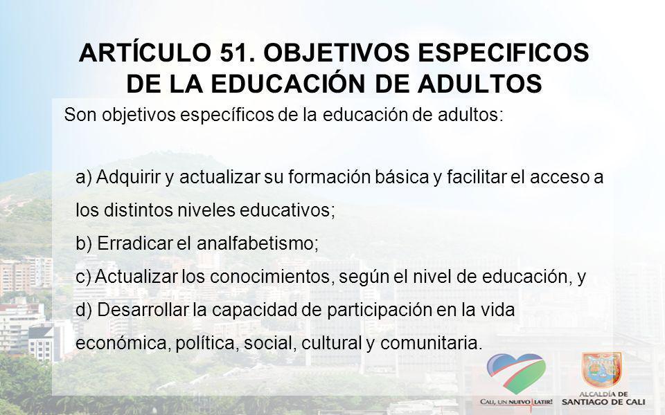 ARTÍCULO 51. OBJETIVOS ESPECIFICOS DE LA EDUCACIÓN DE ADULTOS