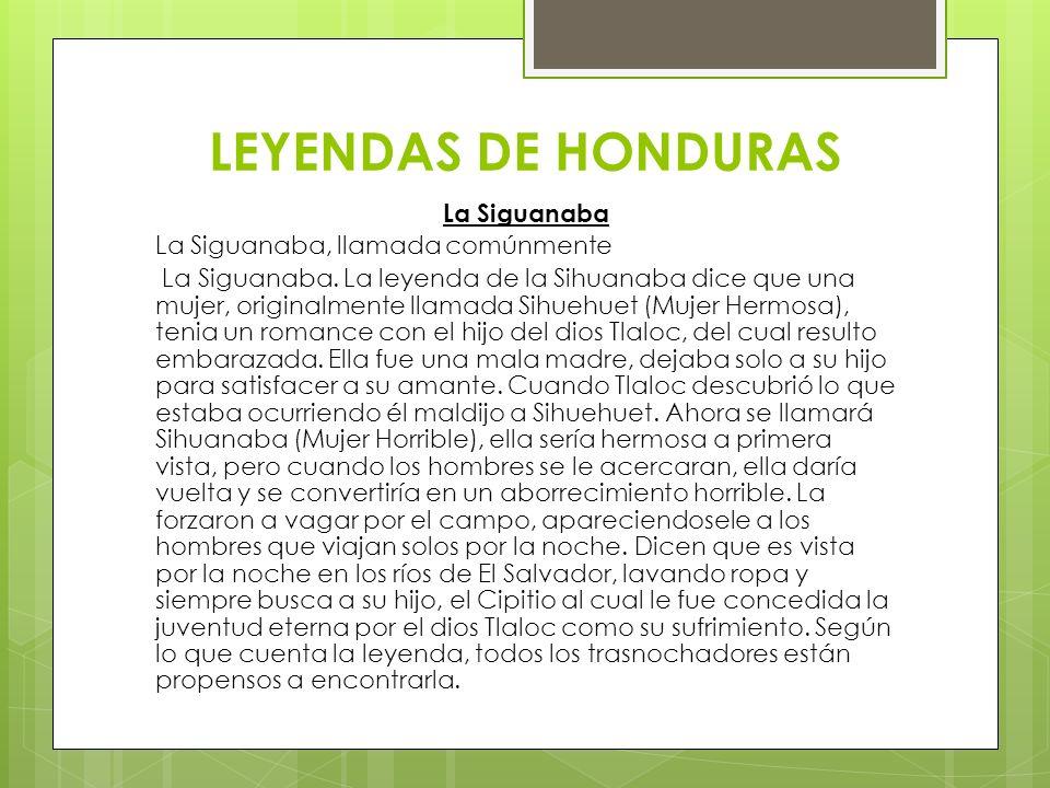 LEYENDAS DE HONDURAS La Siguanaba La Siguanaba, llamada comúnmente