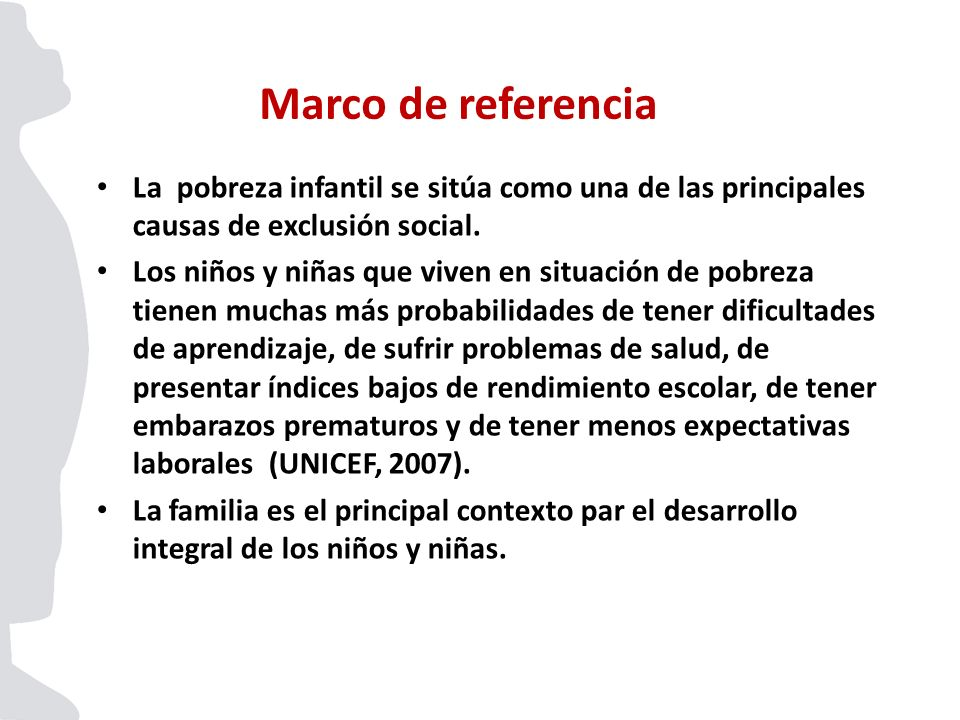 Marco de referencia La pobreza infantil se sitúa como una de las principales causas de exclusión social.