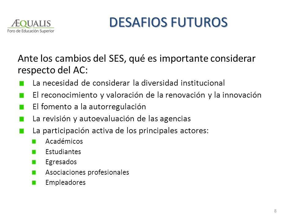 DESAFIOS FUTUROS Ante los cambios del SES, qué es importante considerar respecto del AC: La necesidad de considerar la diversidad institucional.
