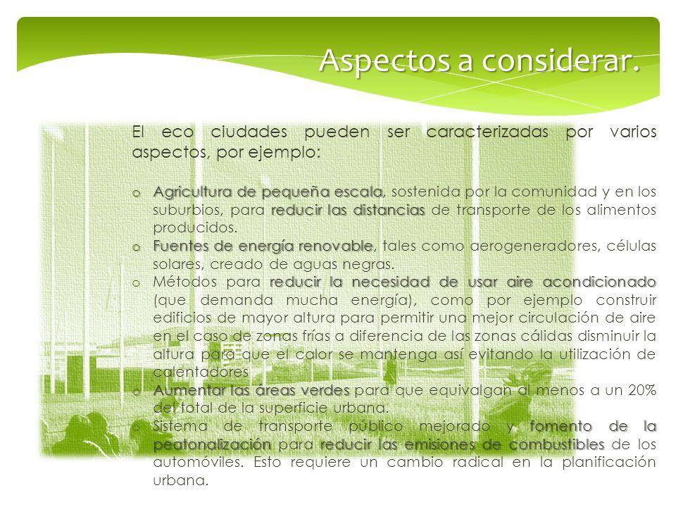 Aspectos a considerar. El eco ciudades pueden ser caracterizadas por varios aspectos, por ejemplo:
