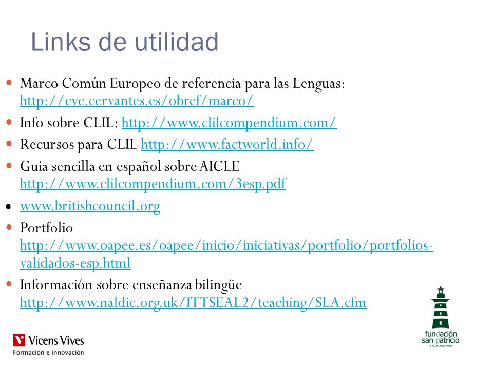 Links de utilidad Marco Común Europeo de referencia para las Lenguas: http://cvc.cervantes.es/obref/marco/