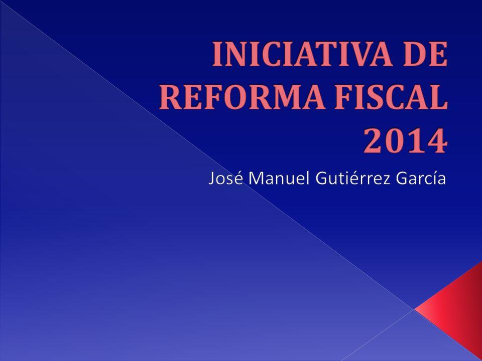 INICIATIVA DE REFORMA FISCAL 2014