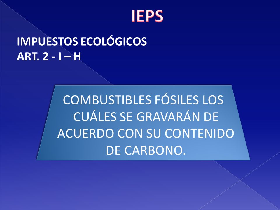 IEPS IMPUESTOS ECOLÓGICOS. ART. 2 - I – H.
