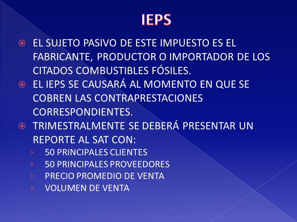 IEPS EL SUJETO PASIVO DE ESTE IMPUESTO ES EL FABRICANTE, PRODUCTOR O IMPORTADOR DE LOS CITADOS COMBUSTIBLES FÓSILES.
