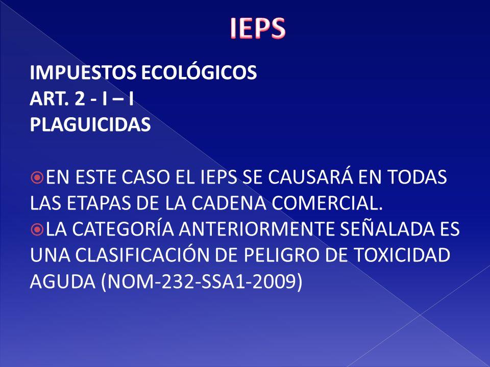 IEPS IMPUESTOS ECOLÓGICOS ART. 2 - I – I PLAGUICIDAS