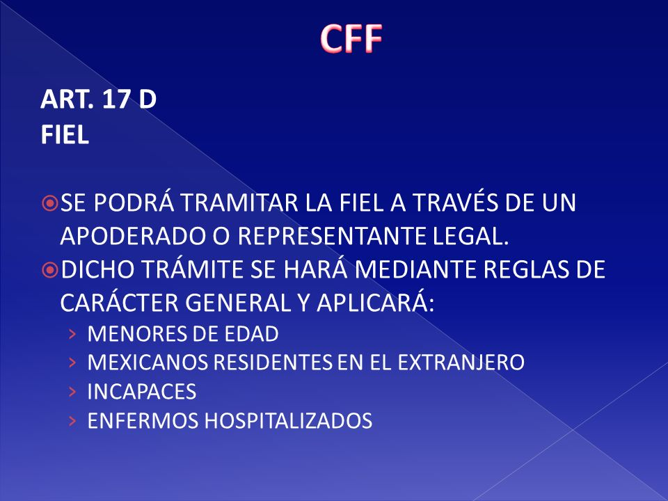 CFF ART. 17 D. FIEL. SE PODRÁ TRAMITAR LA FIEL A TRAVÉS DE UN APODERADO O REPRESENTANTE LEGAL.
