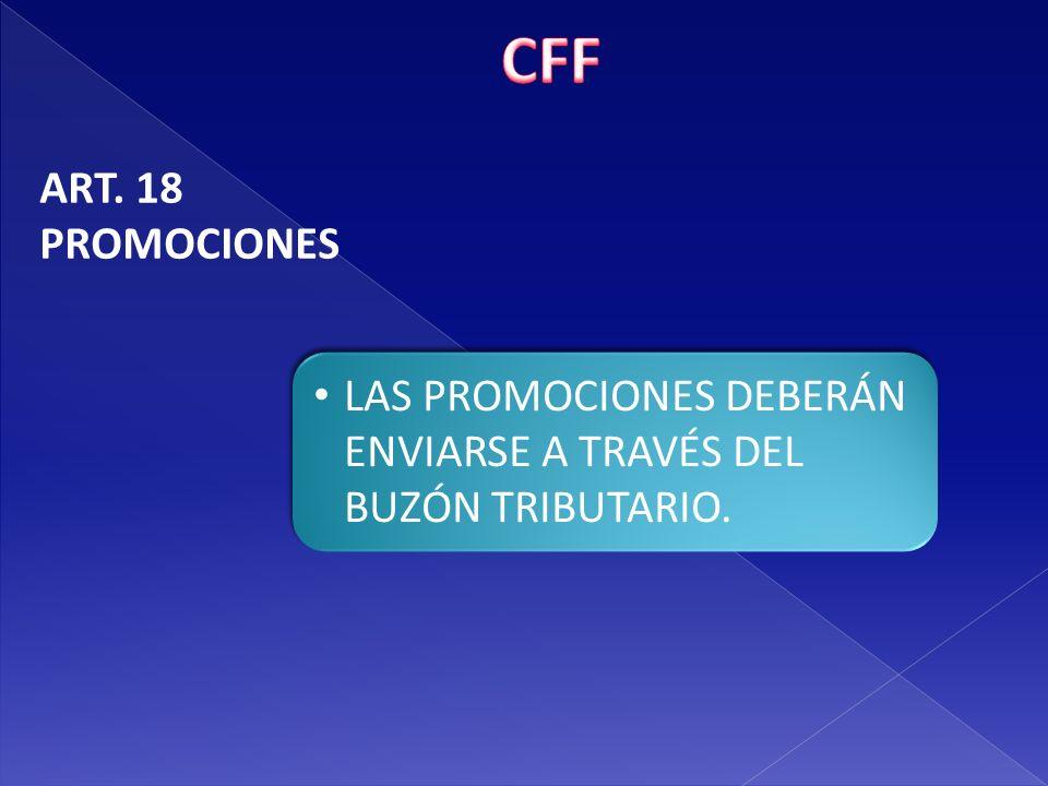 CFF ART. 18 PROMOCIONES LAS PROMOCIONES DEBERÁN ENVIARSE A TRAVÉS DEL BUZÓN TRIBUTARIO.