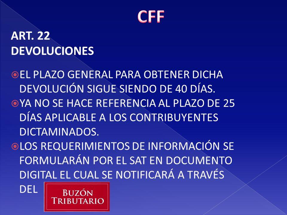 CFF ART. 22. DEVOLUCIONES. EL PLAZO GENERAL PARA OBTENER DICHA DEVOLUCIÓN SIGUE SIENDO DE 40 DÍAS.