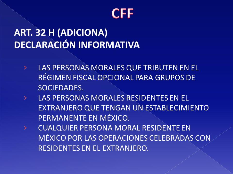 CFF ART. 32 H (ADICIONA) DECLARACIÓN INFORMATIVA