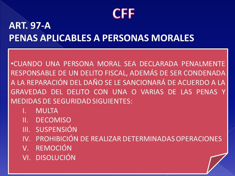 CFF ART. 97-A PENAS APLICABLES A PERSONAS MORALES