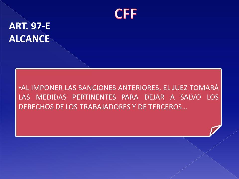 CFF ART. 97-E. ALCANCE.
