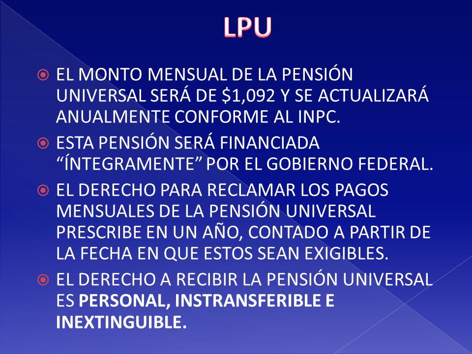LPU EL MONTO MENSUAL DE LA PENSIÓN UNIVERSAL SERÁ DE $1,092 Y SE ACTUALIZARÁ ANUALMENTE CONFORME AL INPC.