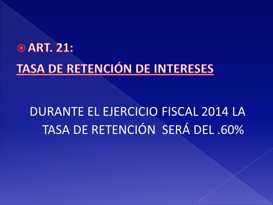 DURANTE EL EJERCICIO FISCAL 2014 LA TASA DE RETENCIÓN SERÁ DEL .60%
