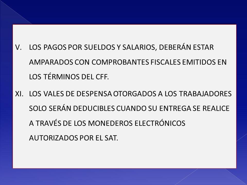 LOS PAGOS POR SUELDOS Y SALARIOS, DEBERÁN ESTAR AMPARADOS CON COMPROBANTES FISCALES EMITIDOS EN LOS TÉRMINOS DEL CFF.