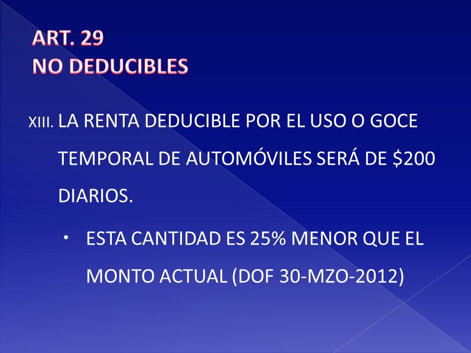 ART. 29 NO DEDUCIBLES. LA RENTA DEDUCIBLE POR EL USO O GOCE TEMPORAL DE AUTOMÓVILES SERÁ DE $200 DIARIOS.