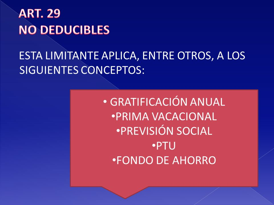 ART. 29 NO DEDUCIBLES ESTA LIMITANTE APLICA, ENTRE OTROS, A LOS SIGUIENTES CONCEPTOS: GRATIFICACIÓN ANUAL.