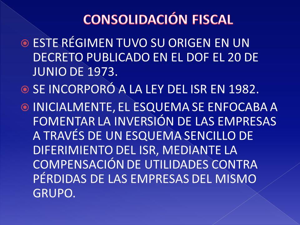 CONSOLIDACIÓN FISCAL ESTE RÉGIMEN TUVO SU ORIGEN EN UN DECRETO PUBLICADO EN EL DOF EL 20 DE JUNIO DE 1973.