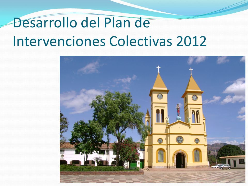 Desarrollo del Plan de Intervenciones Colectivas 2012