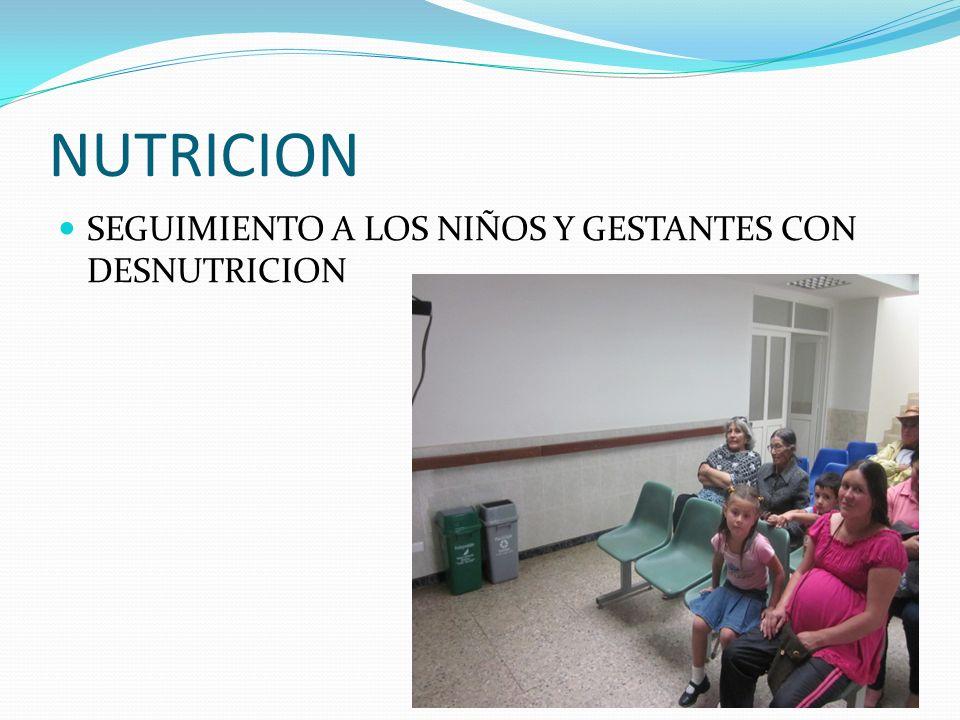 NUTRICION SEGUIMIENTO A LOS NIÑOS Y GESTANTES CON DESNUTRICION
