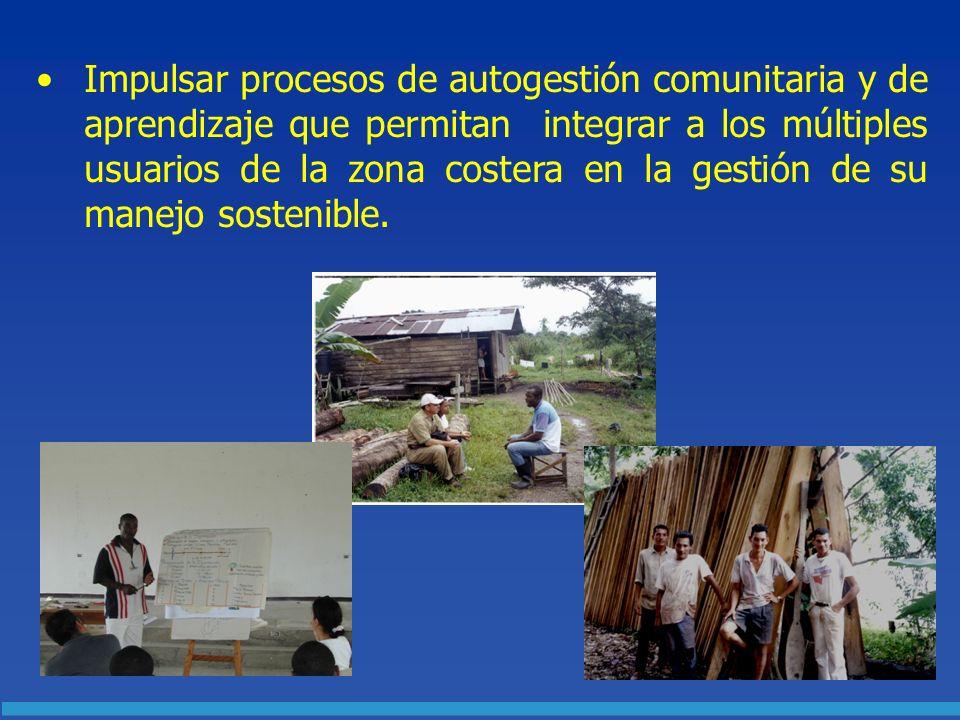 Impulsar procesos de autogestión comunitaria y de aprendizaje que permitan integrar a los múltiples usuarios de la zona costera en la gestión de su manejo sostenible.