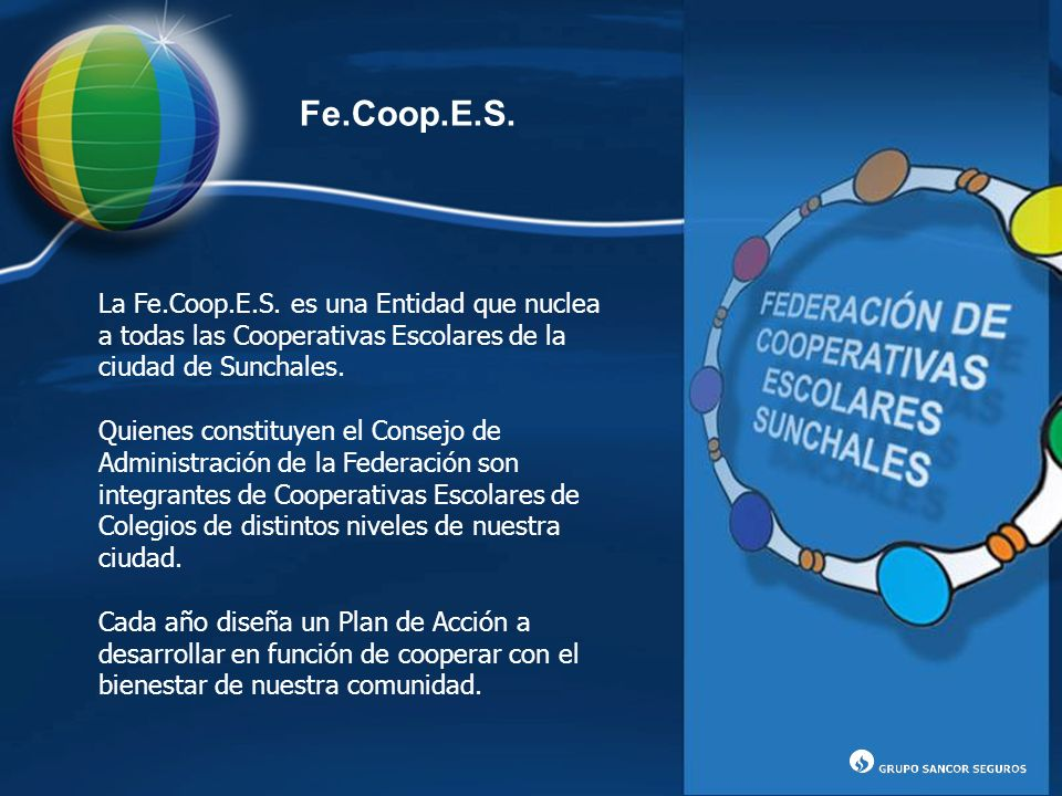 Fe.Coop.E.S. La Fe.Coop.E.S. es una Entidad que nuclea a todas las Cooperativas Escolares de la ciudad de Sunchales.