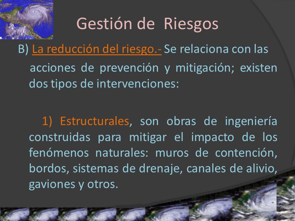 Gestión de Riesgos B) La reducción del riesgo.- Se relaciona con las
