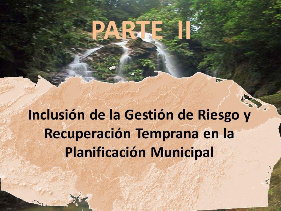 PARTE II Inclusión de la Gestión de Riesgo y Recuperación Temprana en la Planificación Municipal