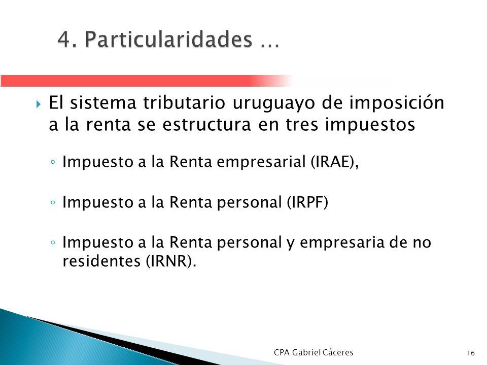 4. Particularidades … El sistema tributario uruguayo de imposición a la renta se estructura en tres impuestos.