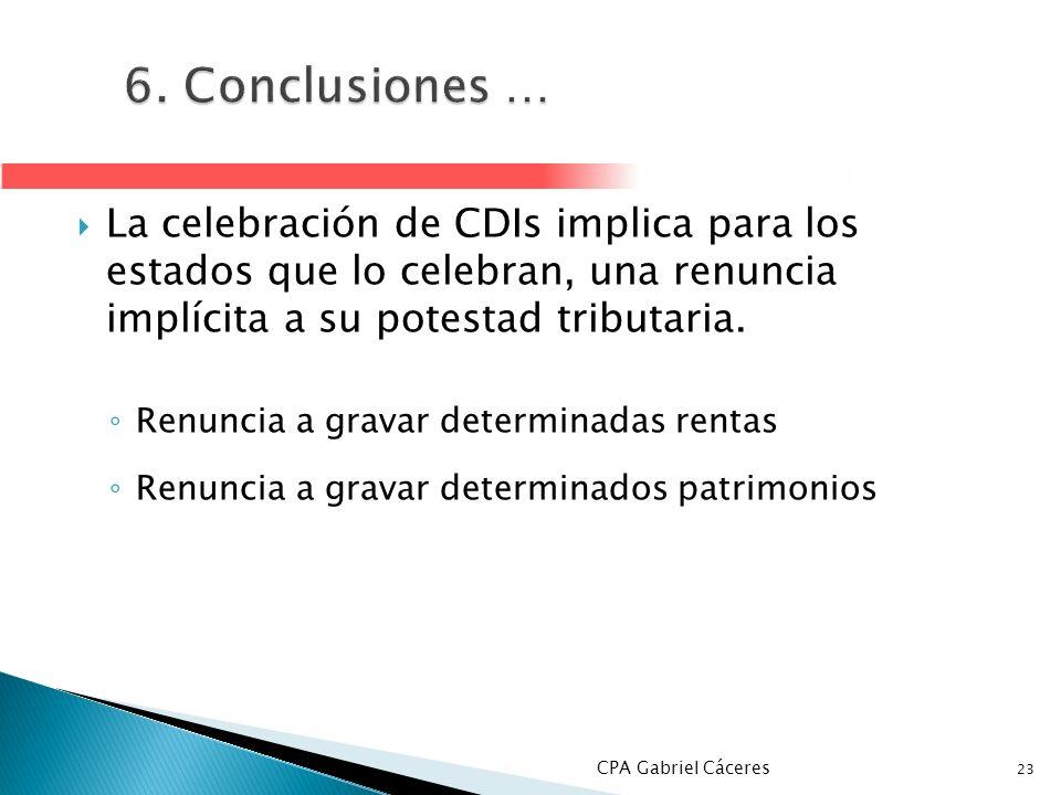 6. Conclusiones …La celebración de CDIs implica para los estados que lo celebran, una renuncia implícita a su potestad tributaria.