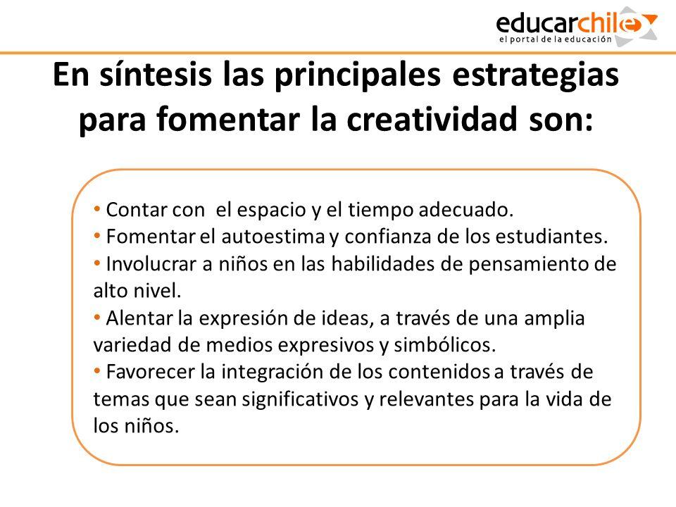 En síntesis las principales estrategias para fomentar la creatividad son:
