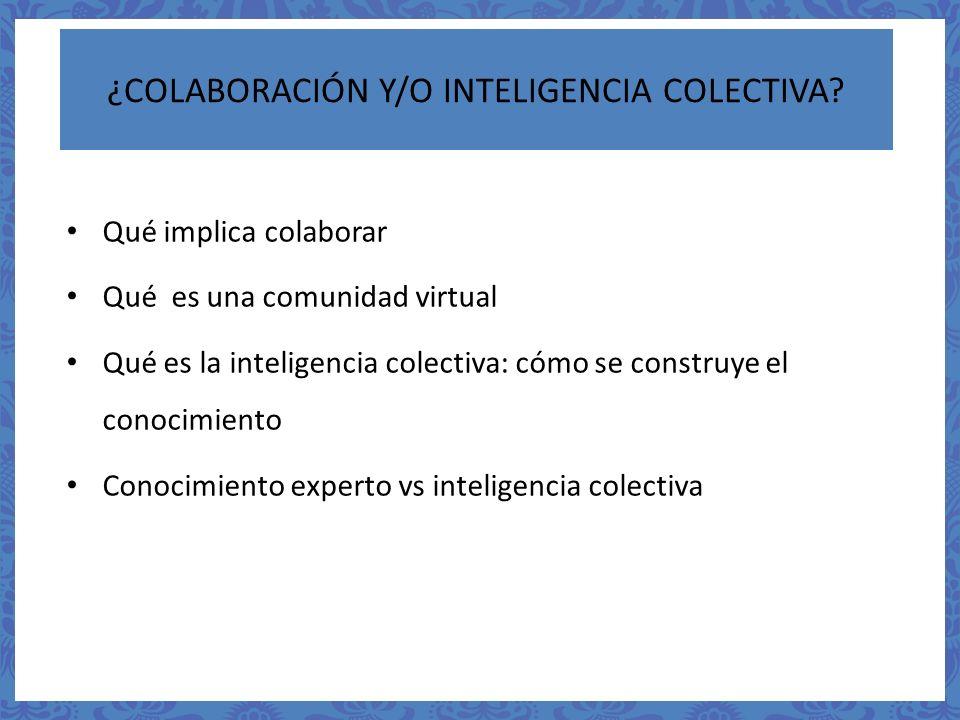 ¿COLABORACIÓN Y/O INTELIGENCIA COLECTIVA