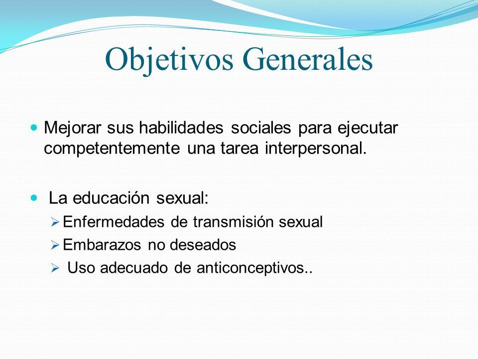 Objetivos Generales Mejorar sus habilidades sociales para ejecutar competentemente una tarea interpersonal.