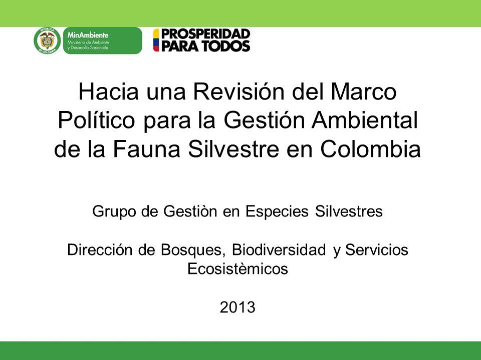 Hacia una Revisión del Marco Político para la Gestión Ambiental de la Fauna Silvestre en Colombia