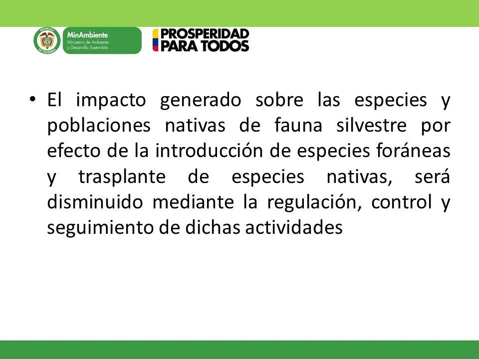 El impacto generado sobre las especies y poblaciones nativas de fauna silvestre por efecto de la introducción de especies foráneas y trasplante de especies nativas, será disminuido mediante la regulación, control y seguimiento de dichas actividades