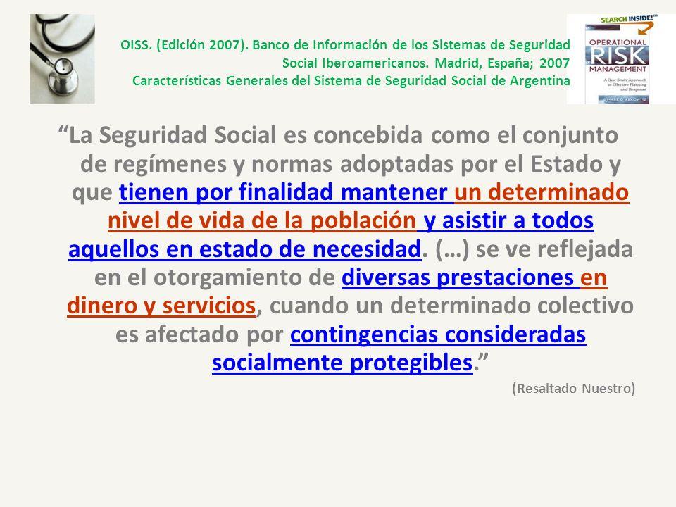 OISS. (Edición 2007). Banco de Información de los Sistemas de Seguridad Social Iberoamericanos. Madrid, España; 2007 Características Generales del Sistema de Seguridad Social de Argentina