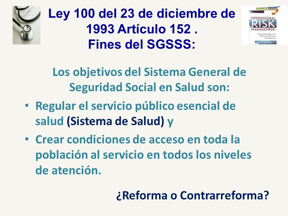 Ley 100 del 23 de diciembre de 1993 Artículo 152 . Fines del SGSSS: