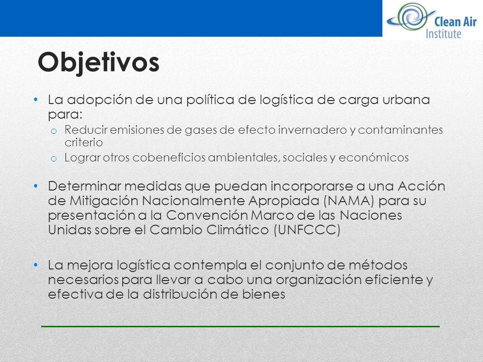 Objetivos La adopción de una política de logística de carga urbana para: Reducir emisiones de gases de efecto invernadero y contaminantes criterio.