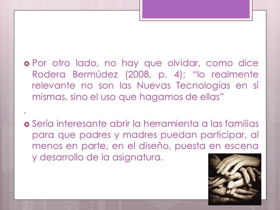 Por otro lado, no hay que olvidar, como dice Rodera Bermúdez (2008, p