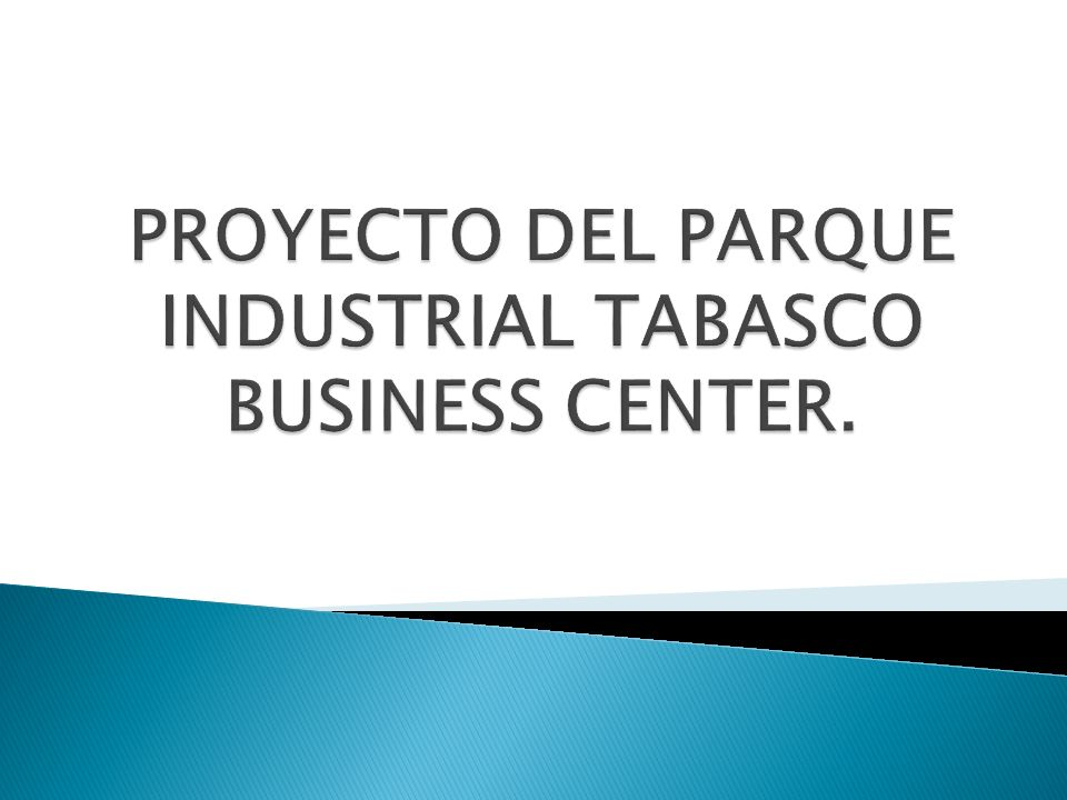 PROYECTO DEL PARQUE INDUSTRIAL TABASCO BUSINESS CENTER.